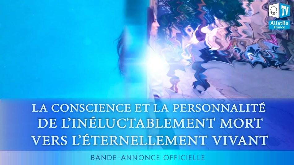 La conscience et la Personnalité. De l'inéluctablement mort vers l'éternellement vivant (vidéo avec sous-titrage en français)